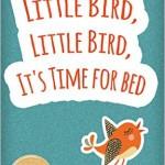 Little Bird, Little Bird, It's Time For Bed